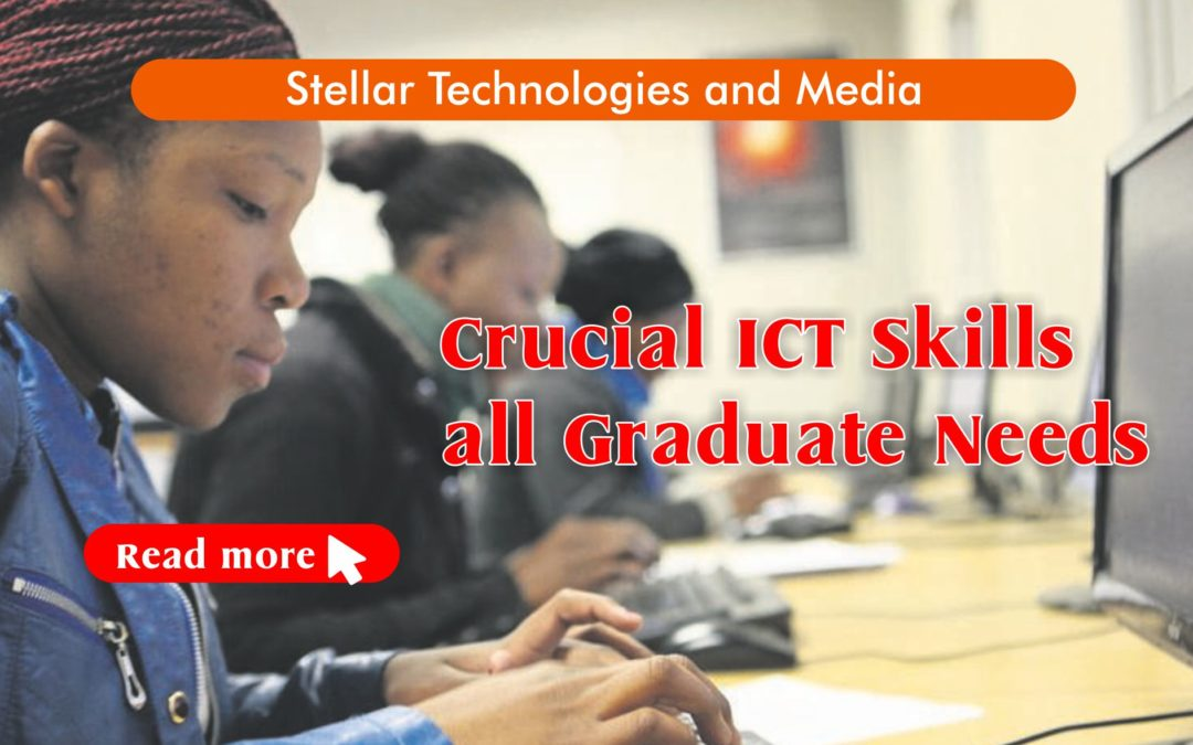 Crucial ICT Skills all Graduate Needs To Be Valuable
